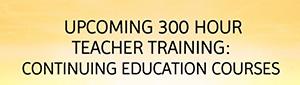 Upcoming 300 Hour Teacher Training