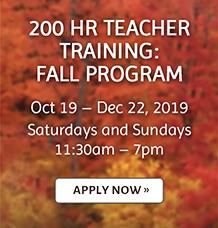 200 Hour Teacher Training: Fall Program. Oct 19-Dec 22, 2019 Apply Now