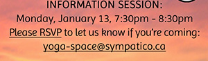 200hr TT Information Session: Jan 13, 7:30pm Please rsvp yoga-space@sympatico.ca