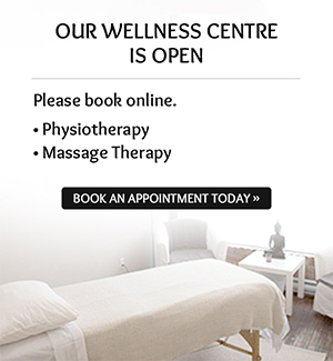 Our Wellness Centre is open. Please book online. Physiotherapy, Massage therapy. Book an Appointment Today