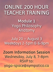 Online 200 Hour Teacher Training Module 1 July 20-August 3, zoom info session july 8 rsvp to yoga-space@sympatico.ca