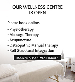 Our Wellness Centre is open. Please book online. Physiotherapy, Massage therapy, Acupuncture, Osteopathic Manual Therapy. Book an Appointment Today