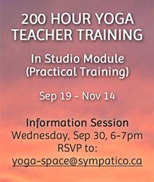 200 Hour Yoga Teacher Training - In Studio Module, Info session Sep 30 - yoga-space@sympatico.ca to RSVP