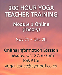 200 Hour Yoga Teacher Training - Module 1 Online - Theory, Info session Oct 27 - yoga-space@sympatico.ca to RSVP