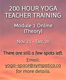 200 Hour Yoga Teacher Training - Module 1 Online - Theory. Still a few spots left - email yoga-space@sympatico.ca